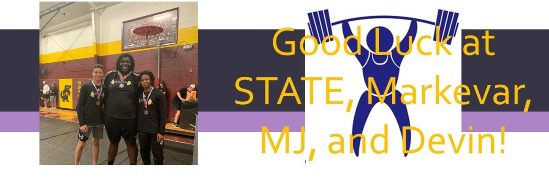 Good Luck at State Markevar, MJ, and Devin!