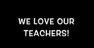WE LOVE OUR TEACHERS