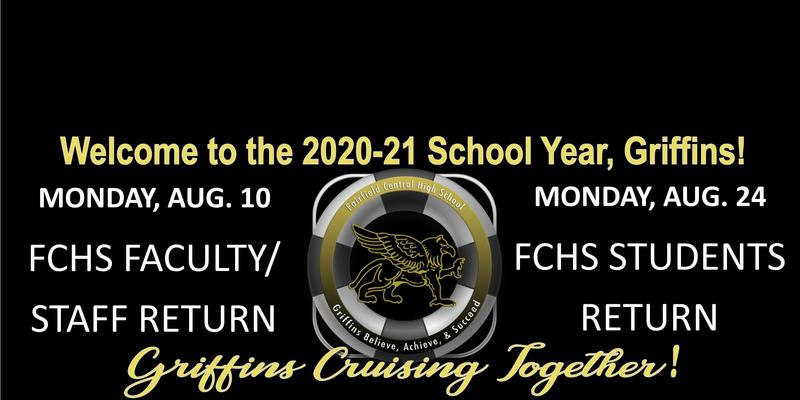 Welcome to the 2020-21 School Year, Griffins! Monday, Aug 10 FCHS Faculty/Staff Return; Monday Aug 24 FCHS Students Return; Griffins Cruising Together!