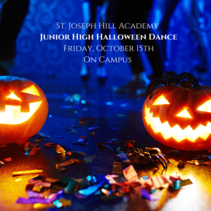 St. Joseph Hill Academy Junior High Halloween Dance Friday, October 15th On Campus-1.png