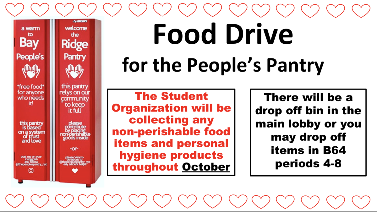 """Fort Hamilton Cares. The Student Organization will be collecting non-perishable food items and personal hygiene products throughout October, working with State Senator Gounardes, to help supply """"the people's pantry"""". This pantry is located on 8018 5th Avenue and is available day and night.    There will be a drop off bin in the main lobby or you can drop of items to room B64 , periods 4-8."""