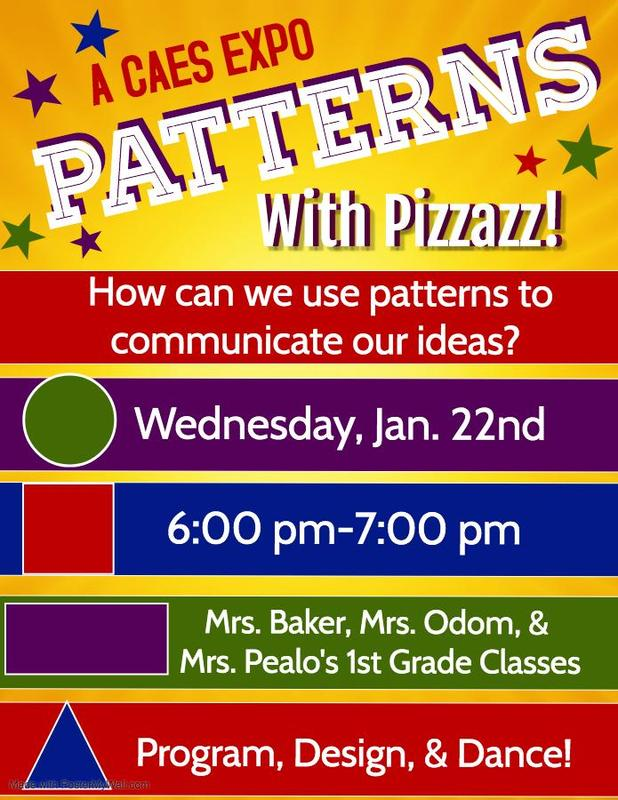 A CAES Expo: Patterns with Pizzazz! - Wednesday, January 22, 6:00-7:00pm, Mrs. Baker, Mrs. Odom, & Mrs. Pealo's 1st grade classes - Program, Design, and Dance!