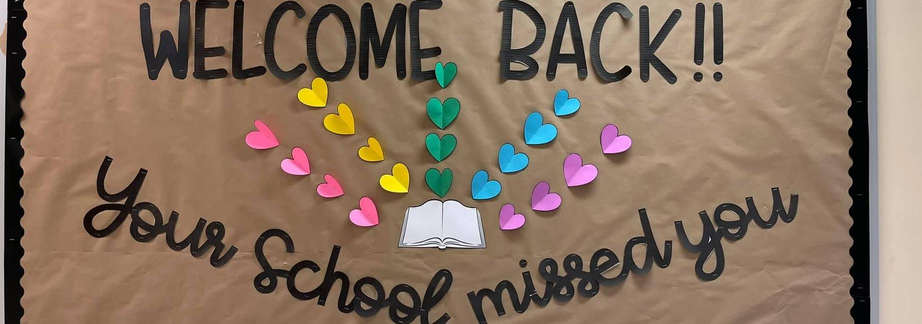 Welcome Back! Your school missed you!