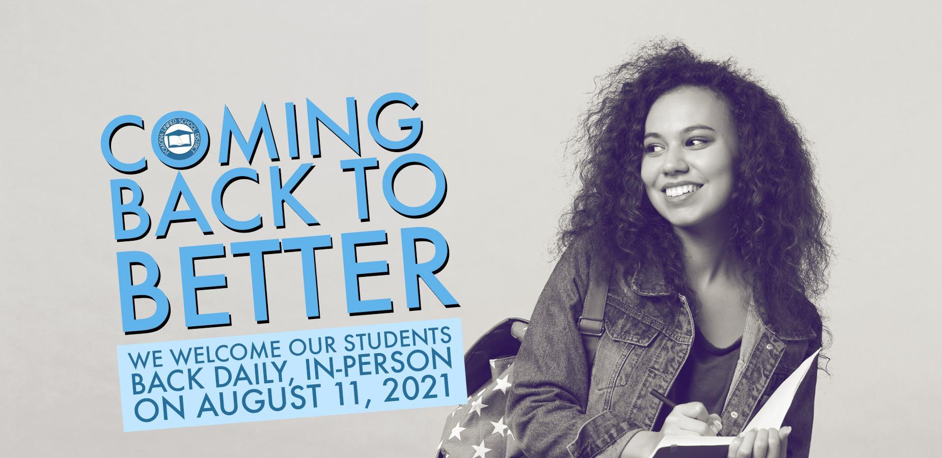 Coming Back to Better - We welcome our students back daily, in-person on August 11, 2021