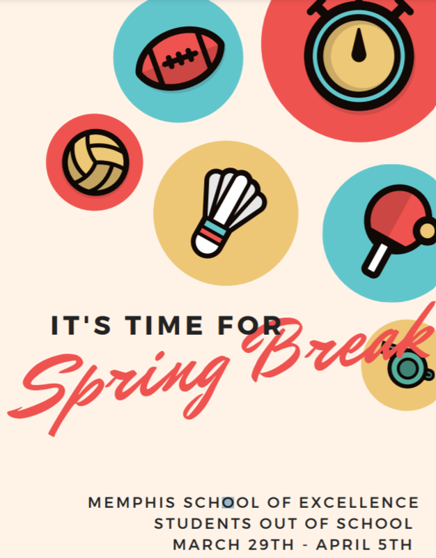 It's time or Spring Break. Memphis School of Excellence, Students out of school March 29th - April 5th