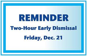 Reminder: Two-Hour Early Dismissal - Friday, Dec. 21