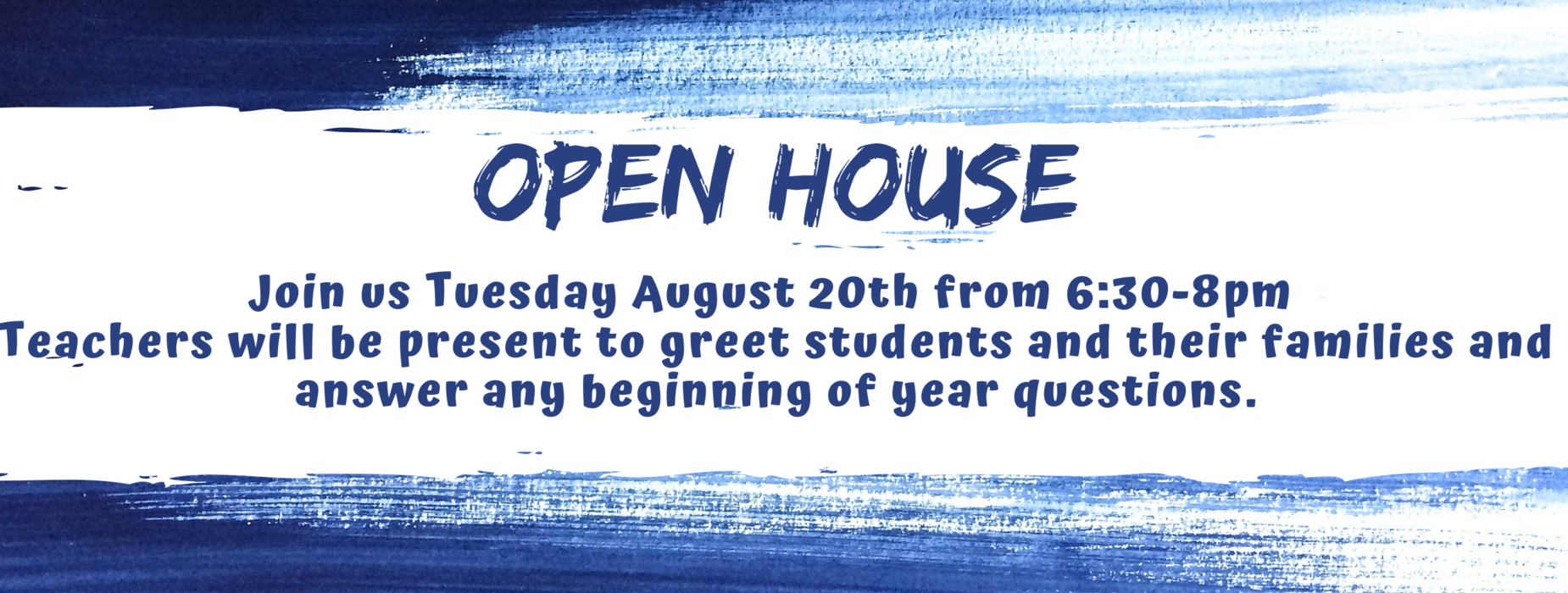 Join us Tuesday, August 20 from 6:30-8pm. Teachers will be present to greet students and their families and answer any beginning of year questions.