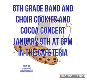 The 6th grade band and choir cookies and cocoa concert has been rescheduled to January 9 at 6 pm in the cafeteria.