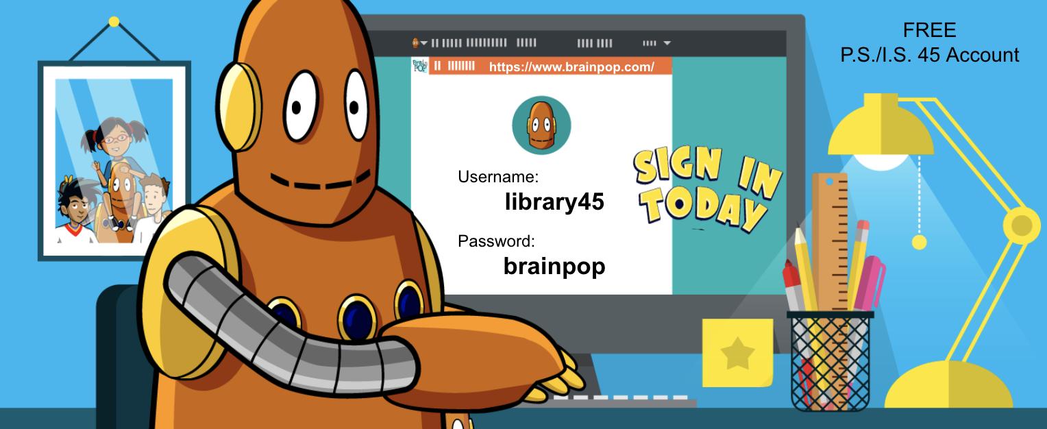 Sign into Brainpop today. Username: library45 Password: brainpop