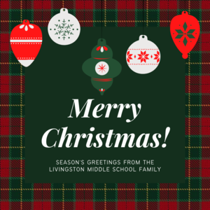 Merry Christmas! Season's greetings from the Livingston Middle School family. Images of Christmas tartan and Christmas tree ornaments.