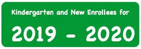 Kindergarten and New Enrollees for 2019-2020