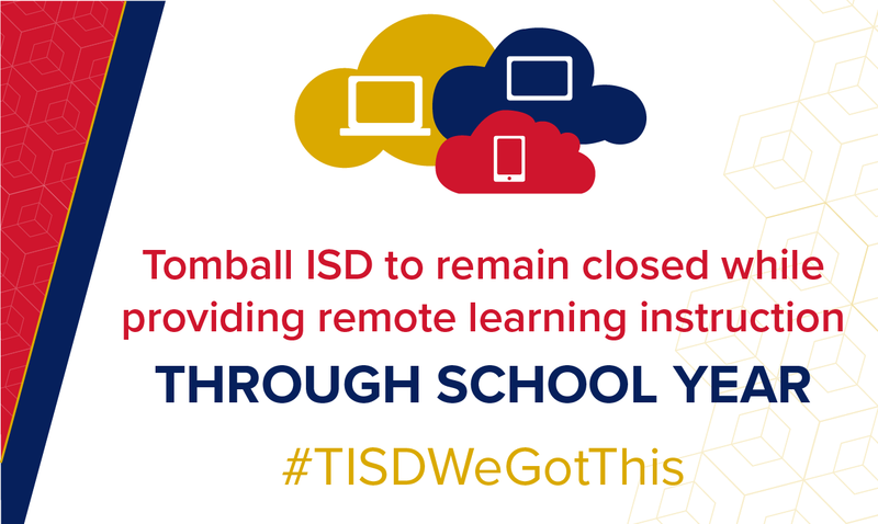 Tomball ISD is closed through the remainder of the 2019-20 school year