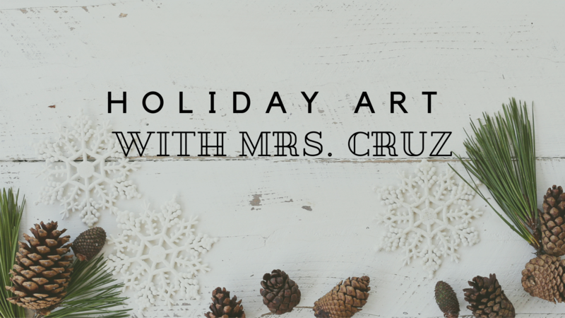 Holiday Art With Mrs. Cruz
