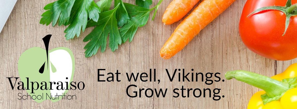 Eat well, Vikings. Grow strong. Valparaiso School Nutrition.