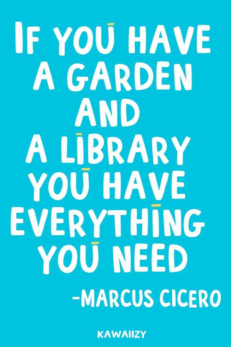 """Image of the quote: """"if you have a garden and a library you have everything you need"""""""