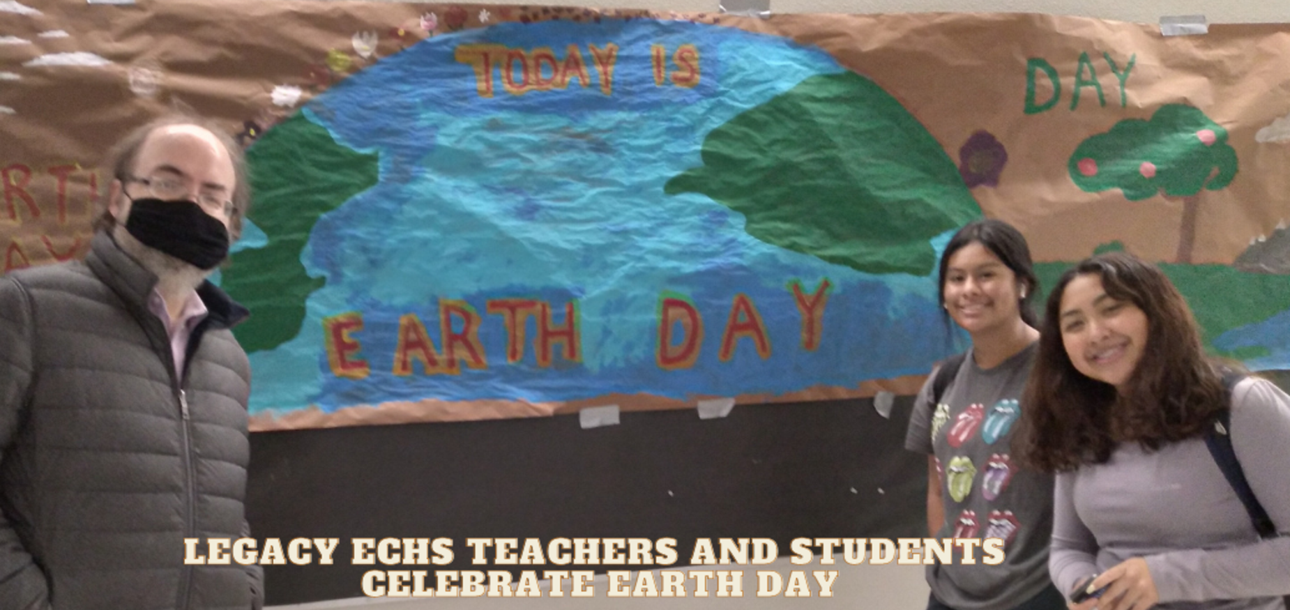 Legacy ECHS teachers and students  celebrate Earth Day