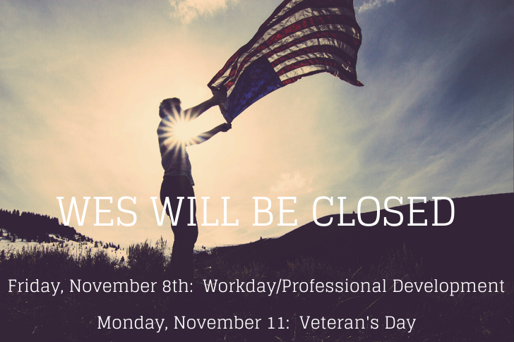 WES Will Be Closed Friday, November 8:  Teacher Workday/Professional Development; Monday, November 11:  Veteran's Day