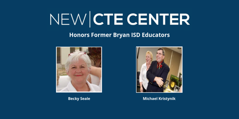 New CTE Center Honors Former Bryan ISD Educators Becky Seale & Michael Kristynik