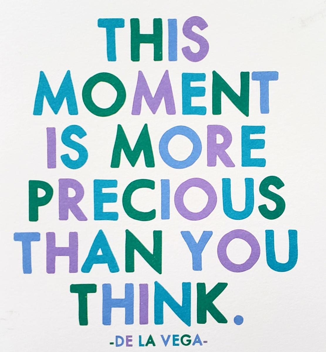 """This moment is more precious than you think."""
