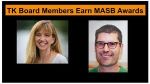 TK Board members Anne Hamming and Matt Powers earned honors from the MASB.