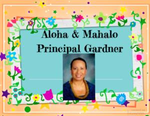 Aloha and Mahalo Principal Gardner!