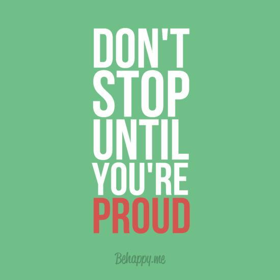 Don't stop until youre proud