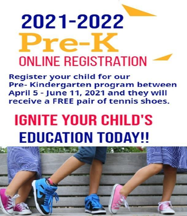 2021-2022 PRE K ONLINE REGISTRATION.  REGISTER YOUR CHILD FOR OUR PRE KINDERGARTEN PROGRAM BETWEEN APRIL 5 AND JUNE 11 2021 AND THEY WILL RECEIVE A FREE PAIR OF TENNIS SHOES.  IGNITE YOUR CHILDS EDUCATION TODAY!!