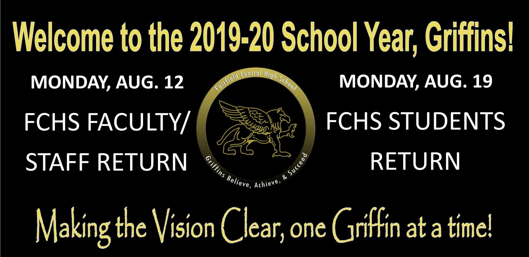 Welcome to the 2019-20 School Year, Griffins! MONDAY, AUG. 12 FCHS FACULTY/ STAFF RETURN; MONDAY, AUG. 19 FCHS STUDENTS RETURN; Making the Vision Clear, one Griffin at a time!