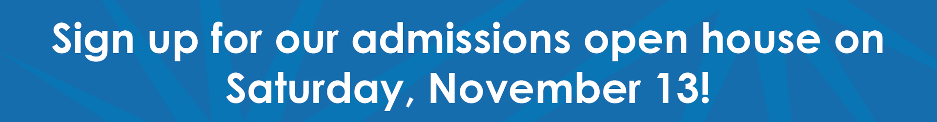 Sign up for our admissions open house on Saturday, November 13!