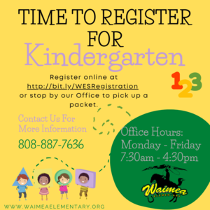 Register for kindergarten by picking up a packet at the office or going to http://bit.ly/WESRegistration. Office hours are Monday through Friday 7:30am to 4:30pm. Call 8088877635 for more information