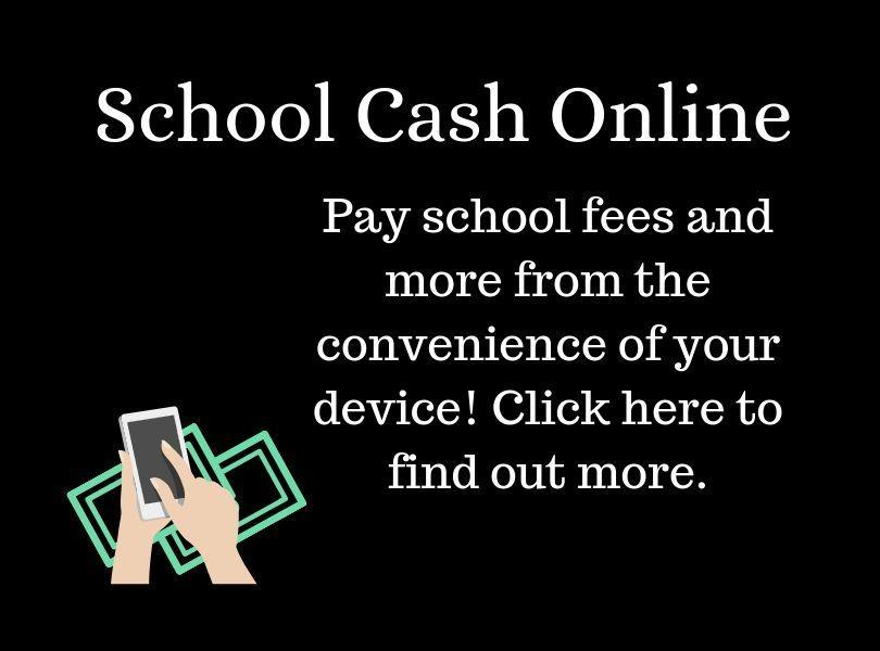 Click here to sign up for School Cash Online, a way to pay school fees & more from the convenience of your device.