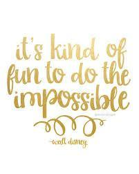 It's kind of fun to do the impossible. Walt Disney