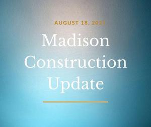 Madison Construction Update