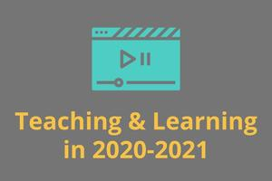 Teaching and Learning in 2020-2021