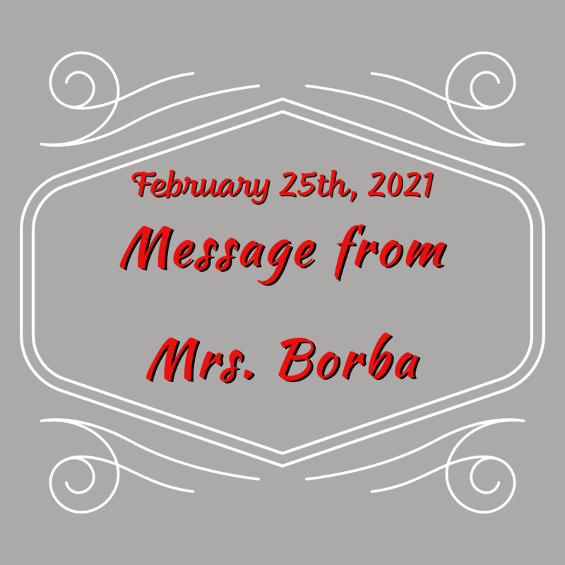 Message from Mrs. Borba: February 25th, 2021