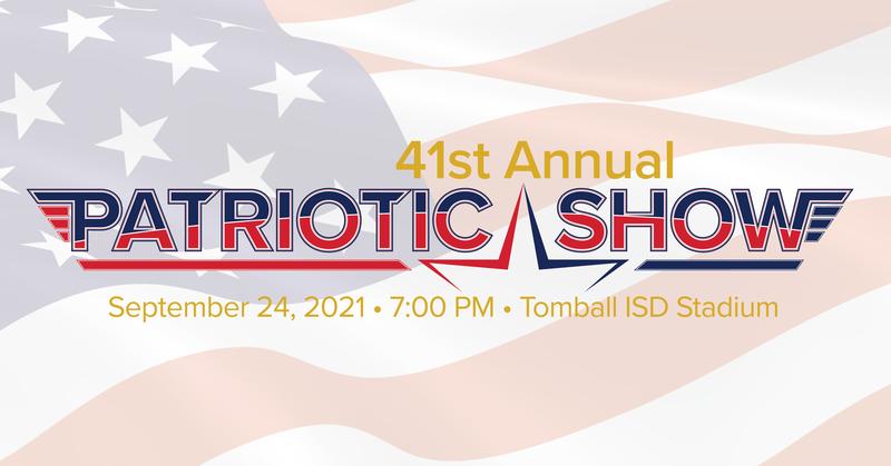 41st Annual Patriotic Show •Sept. 24, 2021 at 7:00 PM •Tomball ISD Stadium