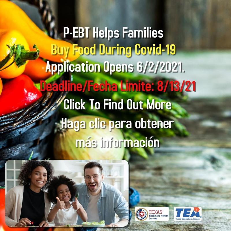 P-EBT Helps Families Buy Food During Covid-19  Application Opens 6/2/2021.  Deadline/Fecha Limite: 8/13/21. Click To Find Out More Haga clic para obtener más información