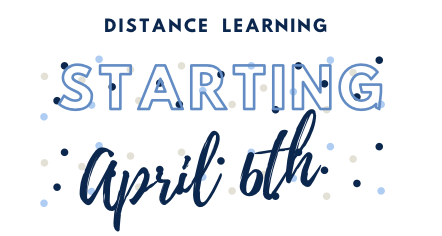 Distance Learning Starts April 6