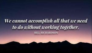 We cannot accomplish all that we need to do without working together.