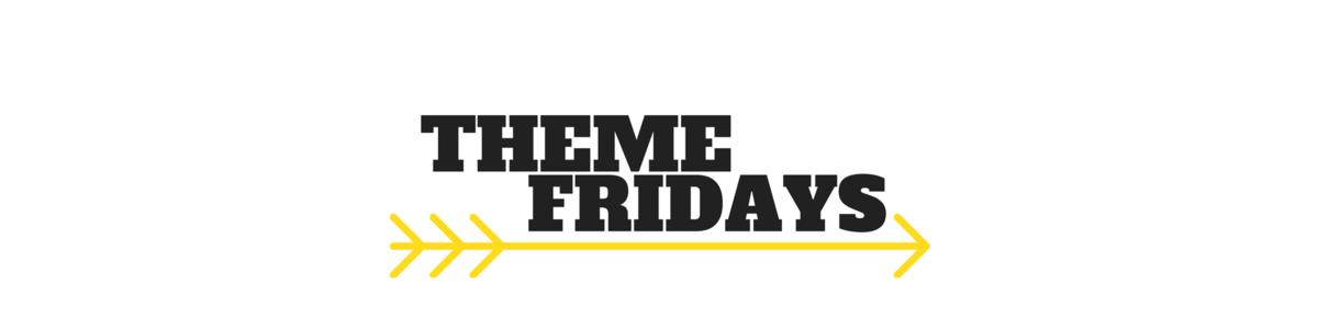 Theme Fridays
