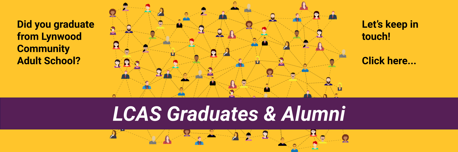 LCAS Graduates and Alumni Did you Graduate from Lynwood Community Adult School? Let's keep in touch! Click here...