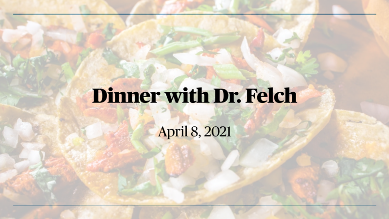 Special Dinner with Dr. Felch 4/8/21 Featured Photo