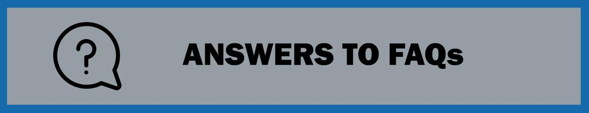 Answers to FAQs
