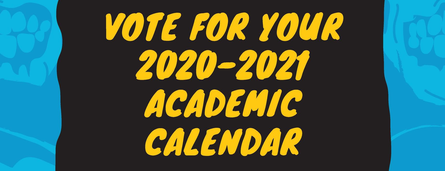 VOTE FOR YOUR 2020-2021 ACADEMIC CALENDAR
