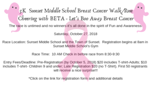 The race is untimed and no winners-it's all done in the spirit of Fun and Awareness!    Saturday, October 27, 2018    Race Location: Sunset Middle School and the Town of Sunset.  Registration begins at 8am in Sunset Middle School's Gym    Race Time:  10 AM Check in before race from 8:30-9:30    Entry Fees/Deadline: Pre-Registration (by October 5, 2018) $20 includes T-shirt-Adults; $10 includes T-shirt- Children 9 and under; Late Registration $20 (no T-Shirt). First 50 registrants will receive a nice surprise!!!    *Click on the link for registration form and additional details