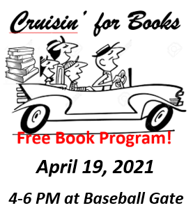 Cruisin' For Books Free book program April 19, 2021 fro 4 pm until 6 pm at baseball gate.