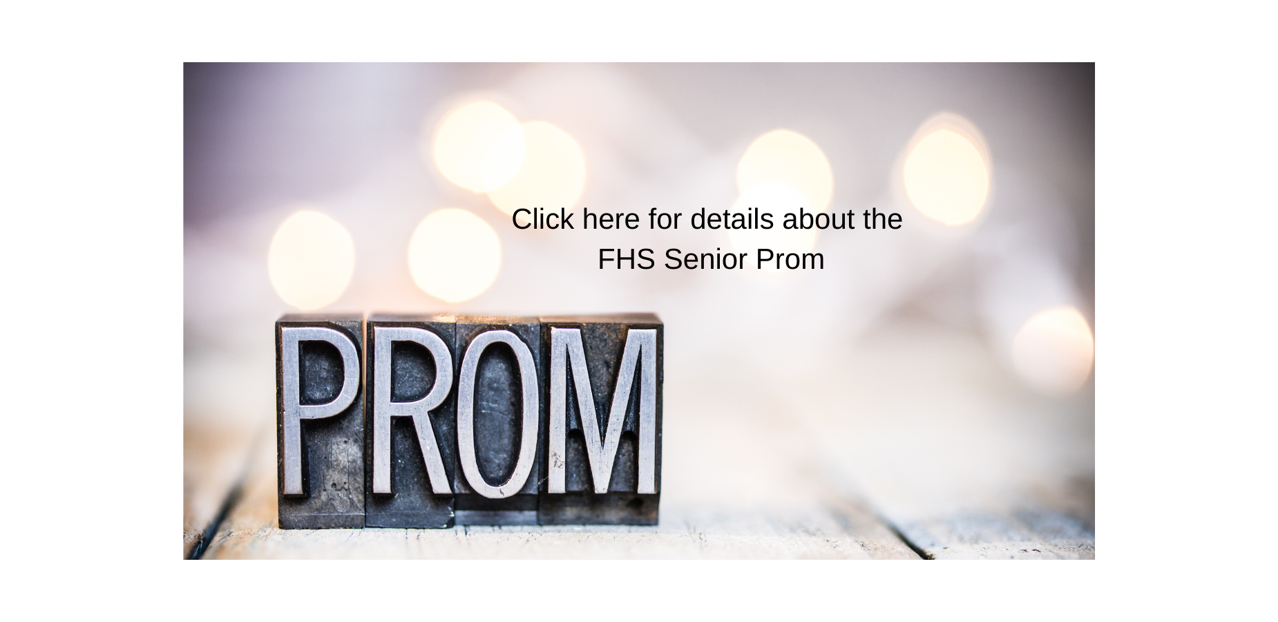 Click here for details about the FHS Senior Prom
