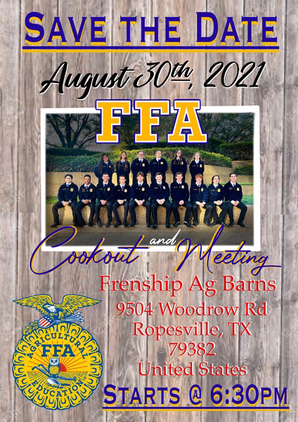 Save the date: August 30th, 2021 6:30 PM FFA cookout and meet the teachers at the Frenship Ag Barn 9504 Woodrow RD Ropesville, TX