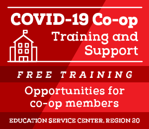 COVID-19 Cooperative: Free Training and support opportunities for co-op members. Education Service Center, Region 20