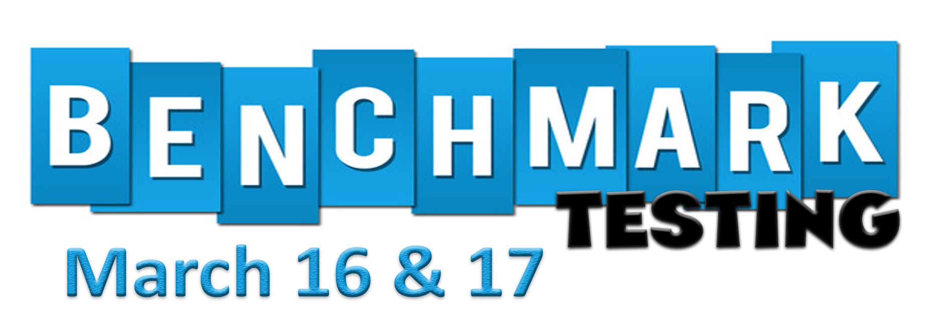 Benchmark Testing Dates March 16 & 17